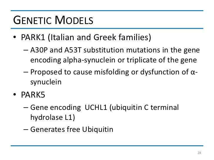 GENETIC MODELS• PARK1 (Italian and Greek families)  – A30P and A53T substitution mutations in the gene    encoding alpha-s...