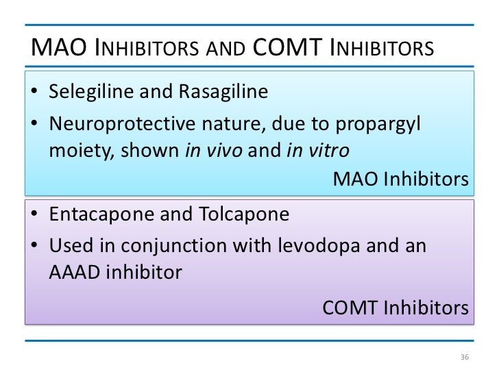 MAO INHIBITORS AND COMT INHIBITORS• Selegiline and Rasagiline• Neuroprotective nature, due to propargyl  moiety, shown in ...