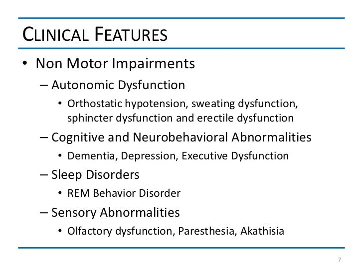 CLINICAL FEATURES• Non Motor Impairments  – Autonomic Dysfunction     • Orthostatic hypotension, sweating dysfunction,    ...