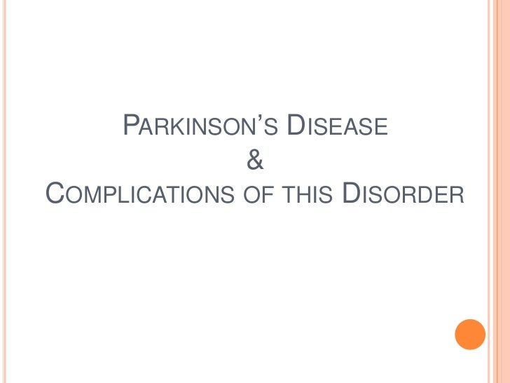 PARKINSON'S DISEASE              &COMPLICATIONS OF THIS DISORDER