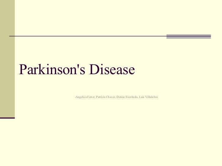 Parkinson's Disease  -Angelica Ferrer, Patricia Chavez, Denise Escobedo, Luis Villalobos