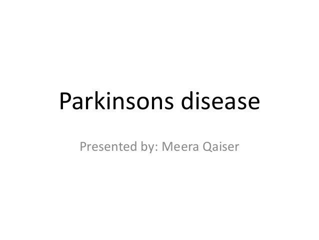 Parkinsons disease Presented by: Meera Qaiser
