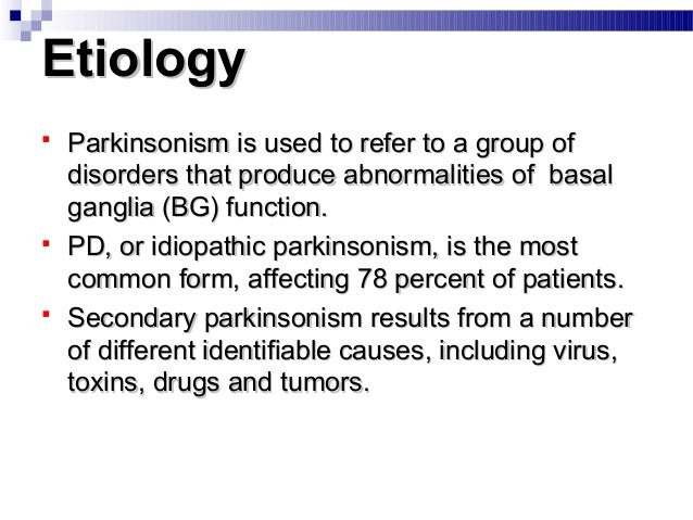 EtiologyEtiology  Parkinsonism is used to refer to a group ofParkinsonism is used to refer to a group of disorders that p...