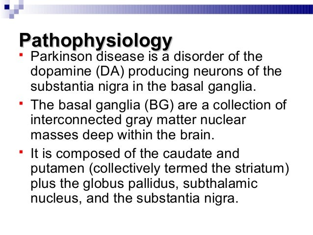 PathophysiologyPathophysiology  Parkinson disease is a disorder of the dopamine (DA) producing neurons of the substantia ...