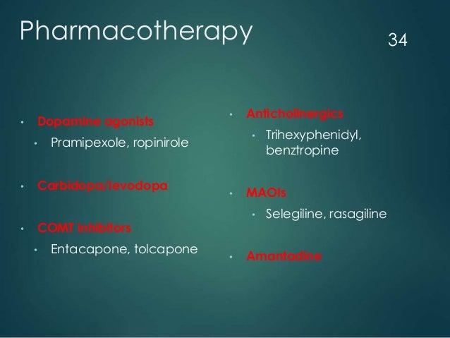Pharmacotherapy • Anticholinergics • Trihexyphenidyl, benztropine • MAOIs • Selegiline, rasagiline • Amantadine • Dopamine...