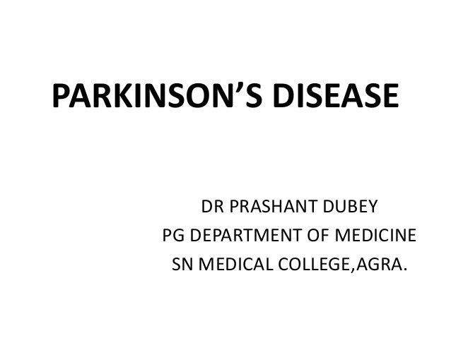 PARKINSON'S DISEASE DR PRASHANT DUBEY PG DEPARTMENT OF MEDICINE SN MEDICAL COLLEGE,AGRA.