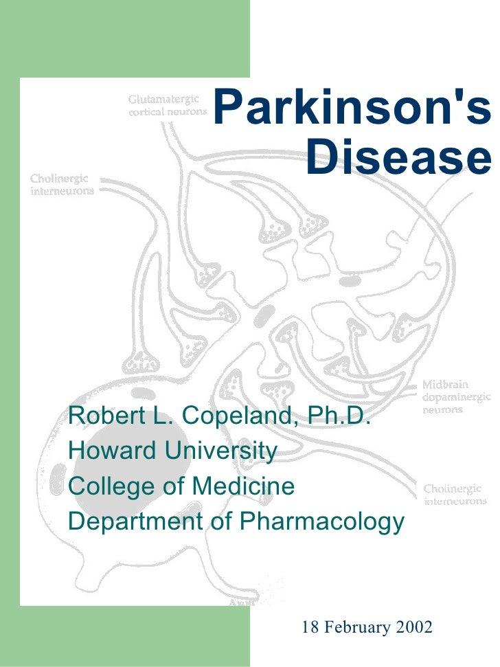 Parkinson's Disease Robert L. Copeland, Ph.D. Howard University College of Medicine Department of Pharmacology 18 February...