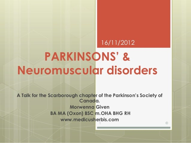 16/11/2012    PARKINSONS' &Neuromuscular disordersA Talk for the Scarborough chapter of the Parkinson's Society of        ...