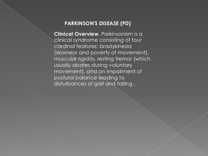 PARKINSONS DISEASE (PD)Clinical Overview. Parkinsonism is aclinical syndrome consisting of fourcardinal features: bradykin...