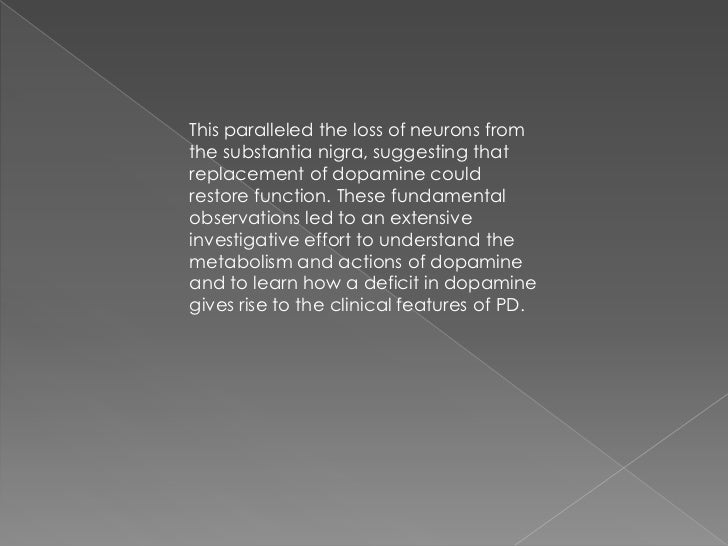 This paralleled the loss of neurons fromthe substantia nigra, suggesting thatreplacement of dopamine couldrestore function...