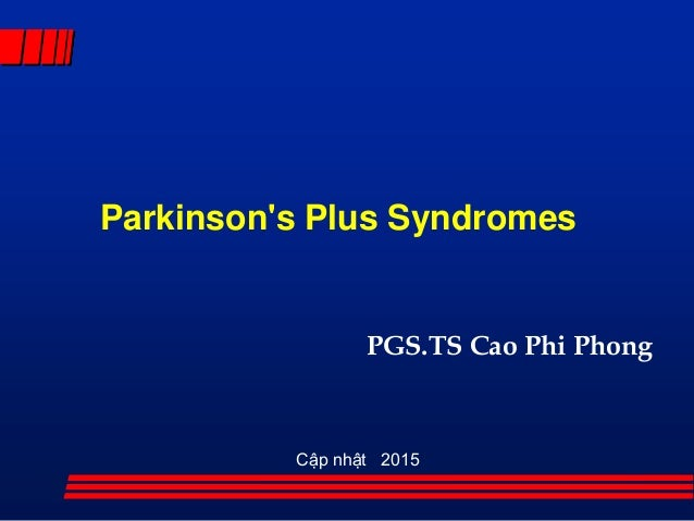Parkinson's Plus Syndromes PGS.TS Cao Phi Phong Cập nhật 2015