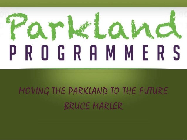 MOVING THE PARKLAND TO THE FUTURE BRUCE MARLER