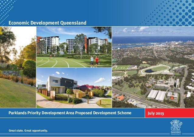 Economic Development Queensland Great state. Great opportunity. Parklands Priority Development Area Proposed Development S...