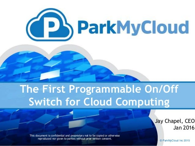 The First Programmable On/Off Switch for Cloud Computing This document is confidential and proprietary not to be copied or...