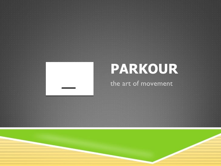 PARKOUR the art of movement