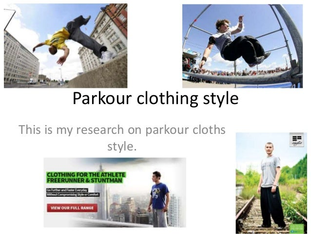 Parkour clothing style This is my research on parkour cloths style.