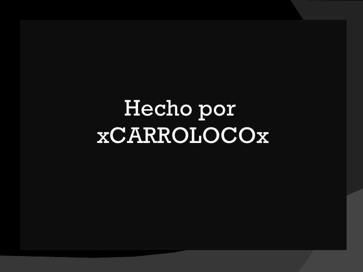 Hecho por  xCARROLOCOx