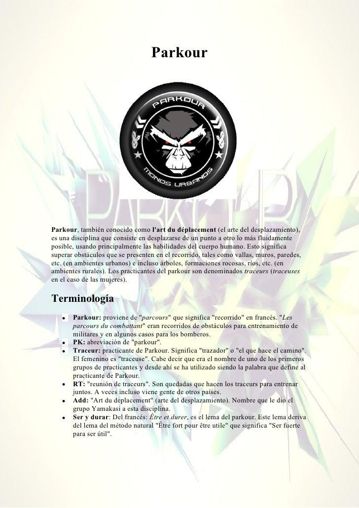 ParkourParkour, también conocido como lart du déplacement (el arte del desplazamiento),es una disciplina que consiste en d...