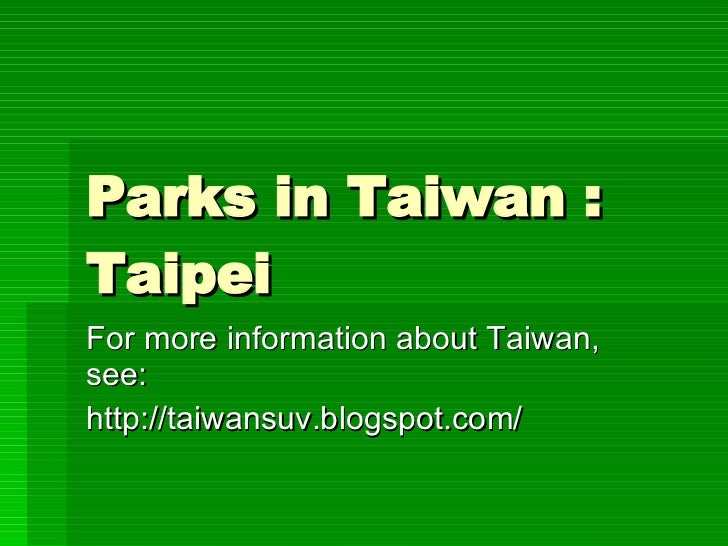 Parks in Taiwan : Taipei For more information about Taiwan, see: http://taiwansuv.blogspot.com/