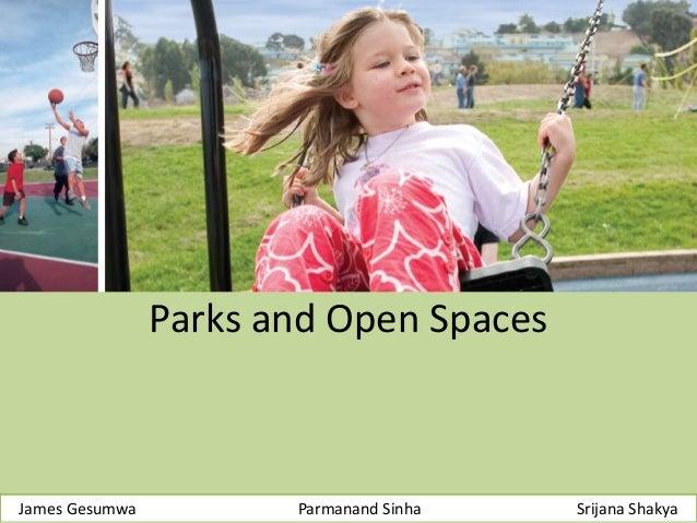 Parks and Open Spaces James Gesumwa Parmanand Sinha Srijana Shakya