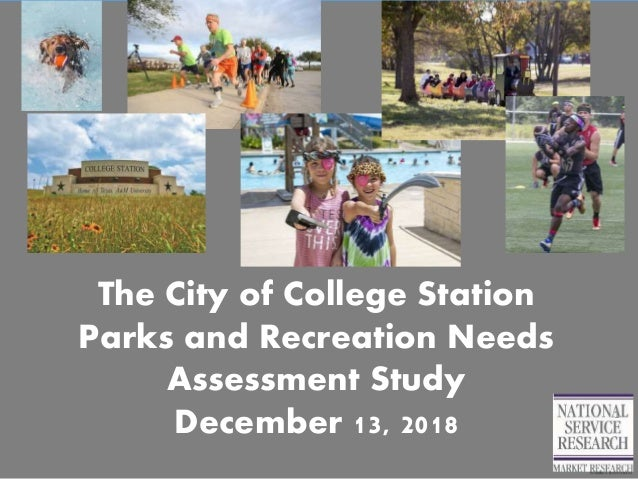 The City of College Station Parks and Recreation Needs Assessment Study December 13, 2018 1