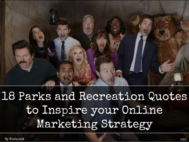 By Wishpond 18 Parks and Recreation Quotes to Inspire your Online Marketing Strategy