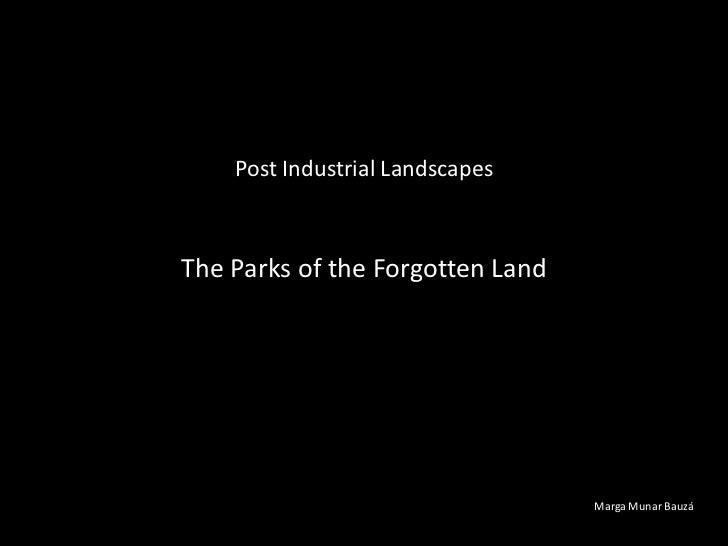 Post Industrial LandscapesThe Parks of the Forgotten Land                                  Marga Munar Bauzá