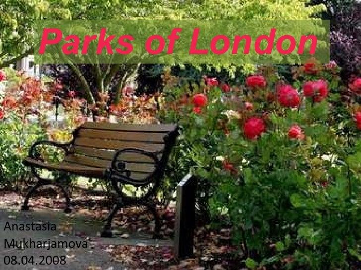 Anastasia Mukharjamova 08.04.2008 Parks of London
