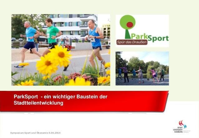 ParkSport - ein wichtiger Baustein der Stadtteilentwicklung Symposium Sport und Ökonomie 5.06.2014