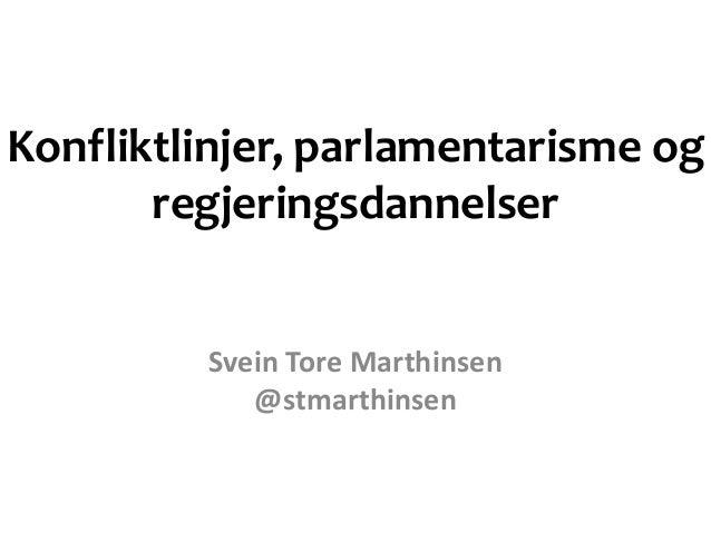 Konfliktlinjer, parlamentarisme og regjeringsdannelser Svein Tore Marthinsen @stmarthinsen