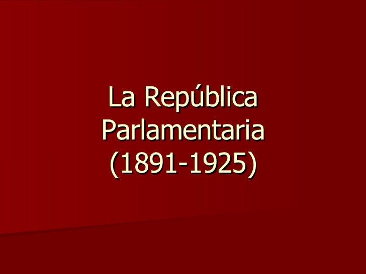 La República Parlamentaria (1891-1925)