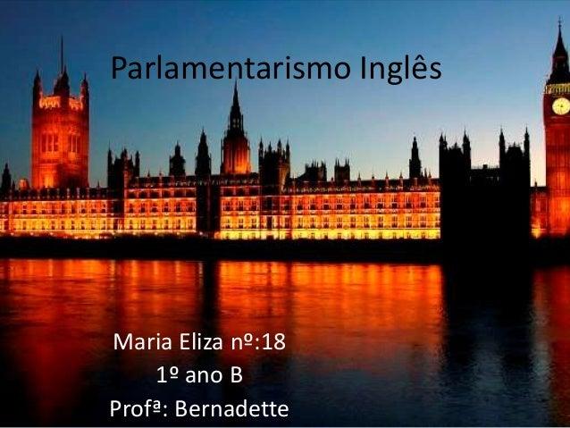 Parlamentarismo InglêsMaria Eliza nº:18    1º ano BProfª: Bernadette