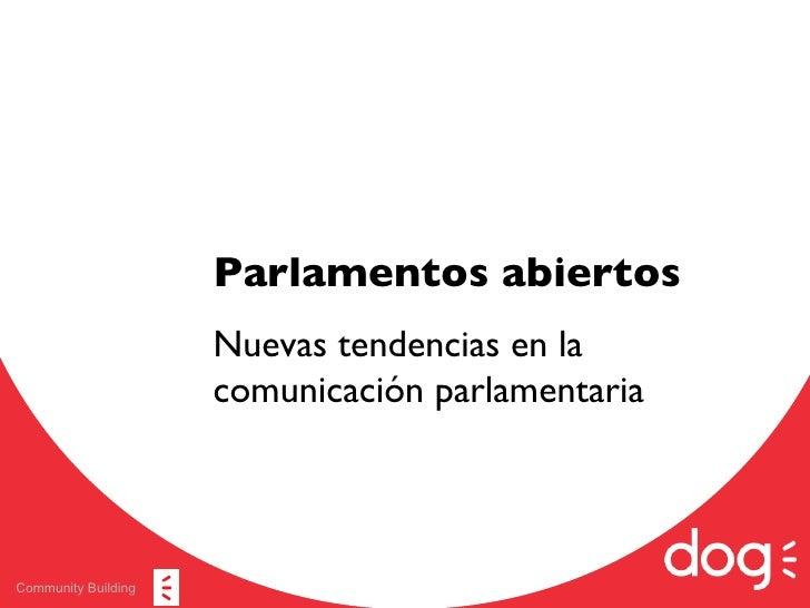 Community Building Parlamentos abiertos Nuevas tendencias en la comunicación parlamentaria