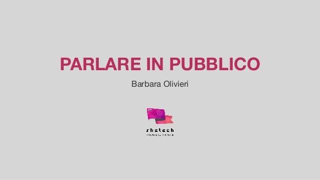 PARLARE IN PUBBLICO Barbara Olivieri