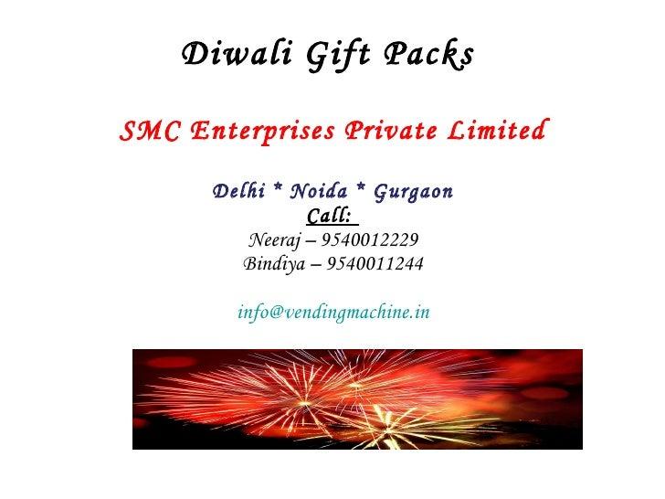 Diwali Gift Packs  SMC Enterprises Private Limited Delhi * Noida * Gurgaon Call:  Neeraj – 9540012229 Bindiya – 9540011244...