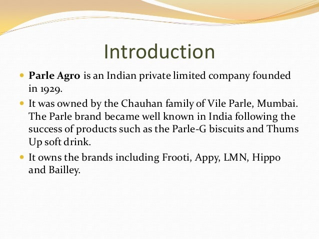 parle india ltd Parle products private limited is an indian food products company it owns the famous biscuit brand parle-gas of 2012, it had a 35% dominant share of the indian biscuit market as of 2011, as per nielsen, it was the largest selling biscuit brand in the world.