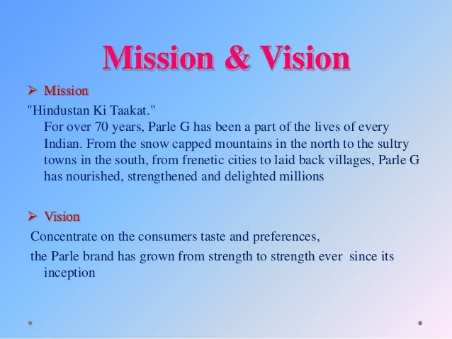what is the parle g vision Parle g biscuits [name of the writer] [name of the institution] parle g biscuits executive summary: this paper is to conduct research on canada speciality.