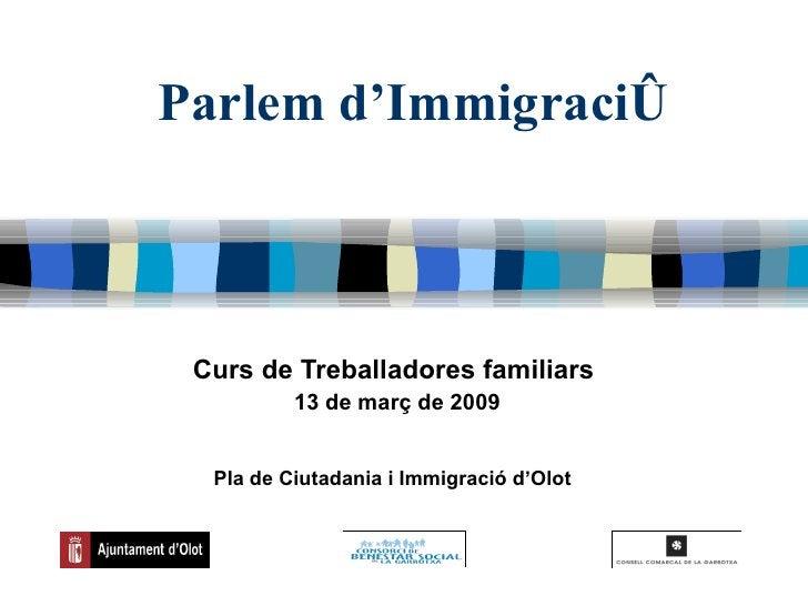 Parlem d'Immigració Curs de Treballadores familiars  13 de març de 2009 Pla de Ciutadania i Immigració d'Olot