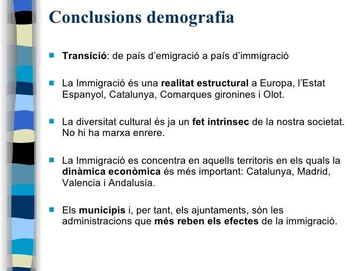 Conclusions demografia <ul><li>Transició : de país d'emigració a país d'immigració </li></ul><ul><li>La Immigració és una ...