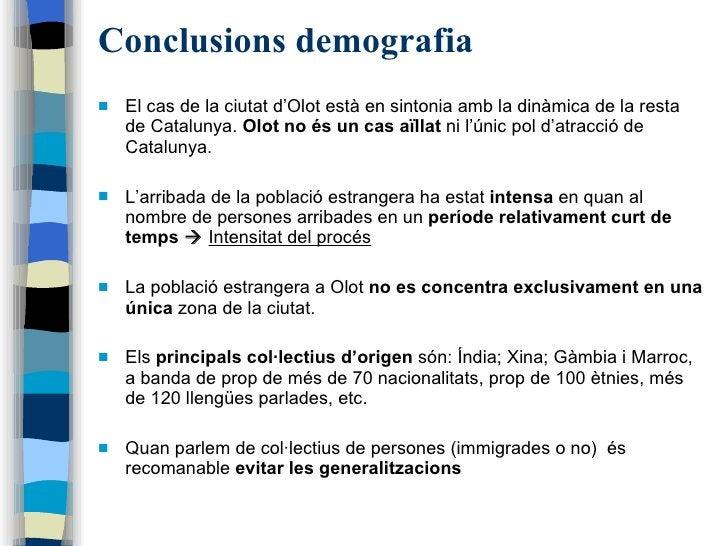 Conclusions demografia <ul><li>El cas de la ciutat d'Olot està en sintonia amb la dinàmica de la resta de Catalunya.  Olot...