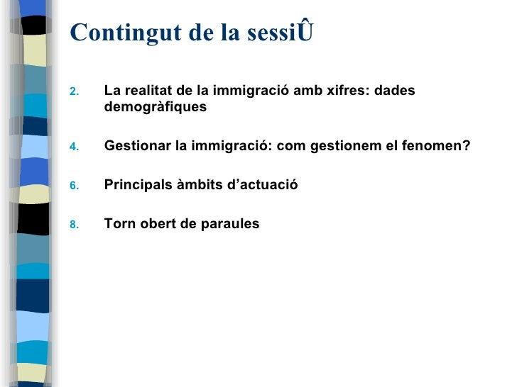 Contingut de la sessió   <ul><li>La realitat de la immigració amb xifres: dades demogràfiques </li></ul><ul><li>Gestionar ...