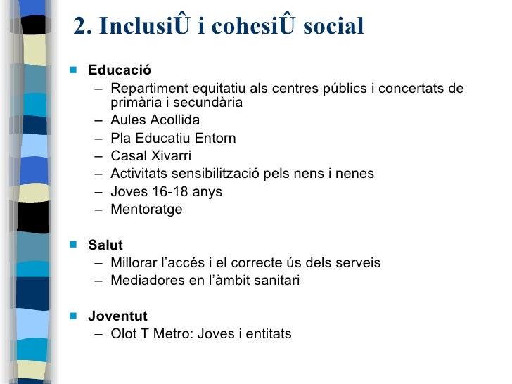 2. Inclusió i cohesió social <ul><li>Educació </li></ul><ul><ul><li>Repartiment equitatiu als centres públics i concertats...