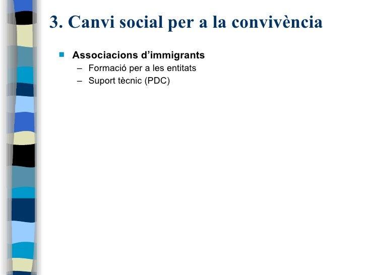 3. Canvi social per a la convivència <ul><li>Associacions d'immigrants </li></ul><ul><ul><li>Formació per a les entitats <...
