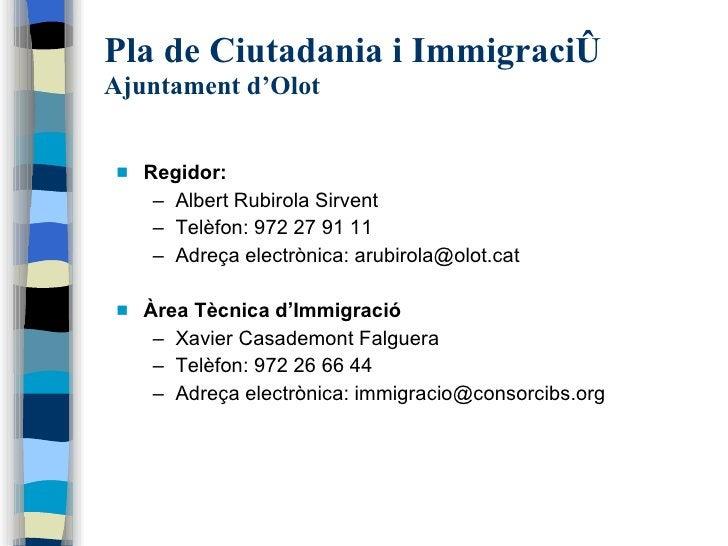 Pla de Ciutadania i Immigració   Ajuntament d'Olot <ul><li>Regidor:  </li></ul><ul><ul><li>Albert Rubirola Sirvent </li></...