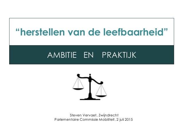 """""""herstellen van de leefbaarheid"""" AMBITIE EN PRAKTIJK Steven Vervaet, Zwijndrecht Parlementaire Commissie Mobiliteit, 2 jul..."""