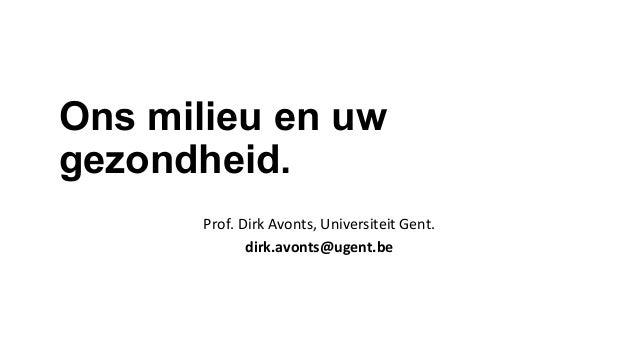 Ons milieu en uw gezondheid.    Prof.  Dirk  Avonts,  Universiteit  Gent.   dirk.avonts@ugent.be
