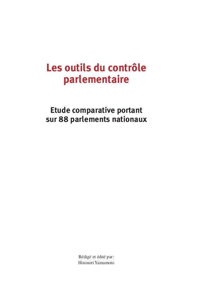 Les outils du contrôle parlementaire Etude comparative portant sur 88 parlements nationaux  Rédigé et édité par : Hironori...