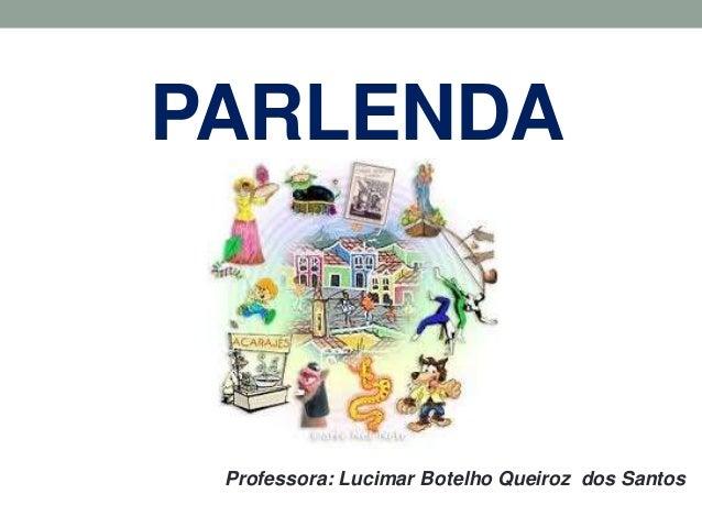 PARLENDA  Professora: Lucimar Botelho Queiroz dos Santos