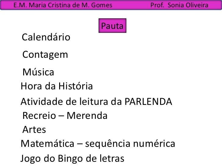 E.M. Maria Cristina de M. Gomes    Prof. Sonia Oliveira                           Pauta  Calendário  Contagem  Música  Hor...