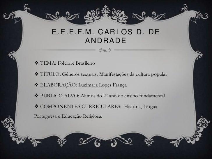 E . E . E . F. M . C A R L O S D . D E                       ANDRADE TEMA: Folclore Brasileiro TÍTULO: Gêneros textuais:...